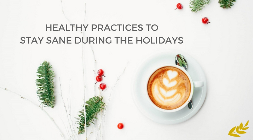 Healthy Practices to Stay Sane During the Holidays