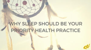 Why Sleep Should Be Your Priority Health Practice